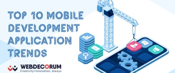 Top 10 mobile development application trends