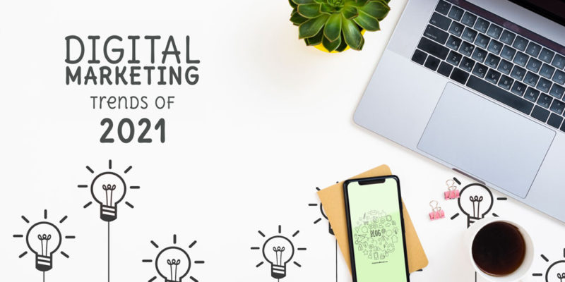 Digital Marketing Trends of 2021