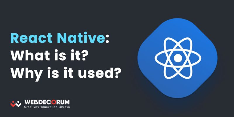 React Native: What is it? Why is it used?
