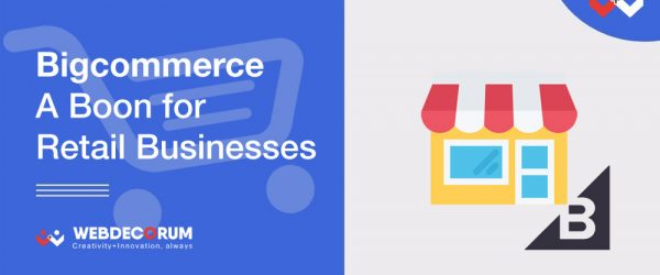 Bigcommerce- a Boon for Retail Businesses