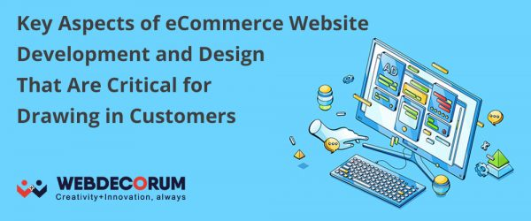 Key Aspects of eCommerce Website Development and Design That Are Critical for Drawing in Customers